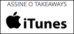 Assine o Takeaways no iTunes