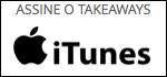 Assine o Takeaways no iTunes