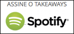 Assine o Takeaways no Spotify