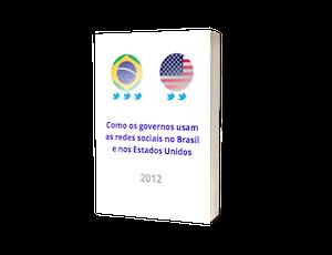 Como os governos usam as redes sociais no Brasil e nos Estados Unidos 2012